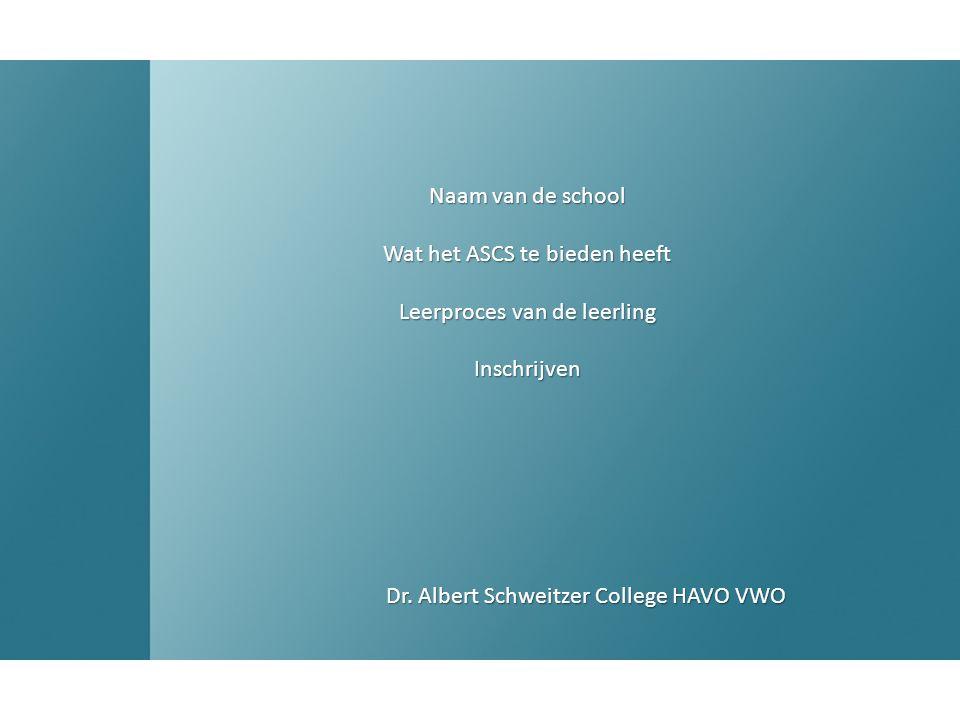 Naam van de school Wat het ASCS te bieden heeft Leerproces Van de leerling Inschrijven Naam van de school