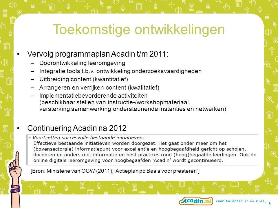 Vervolg programmaplan Acadin t/m 2011: –Doorontwikkeling leeromgeving –Integratie tools t.b.v. ontwikkeling onderzoeksvaardigheden –Uitbreiding conten