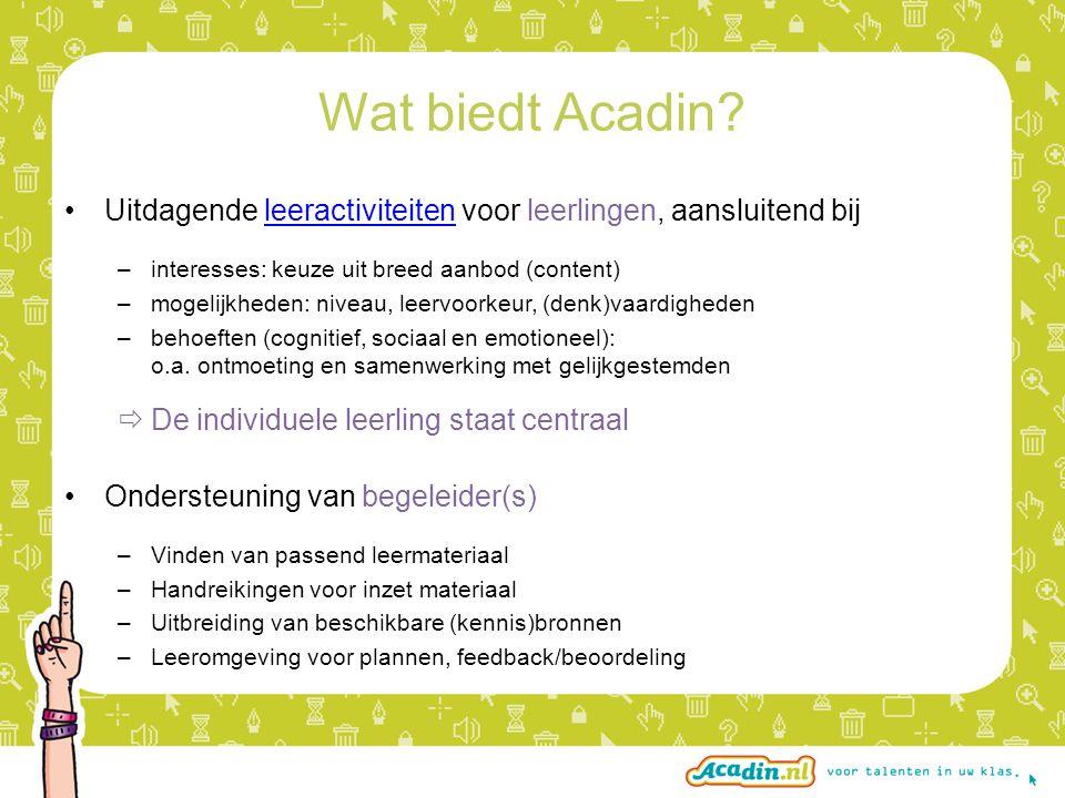 Wat biedt Acadin? Uitdagende leeractiviteiten voor leerlingen, aansluitend bijleeractiviteiten –interesses: keuze uit breed aanbod (content) –mogelijk