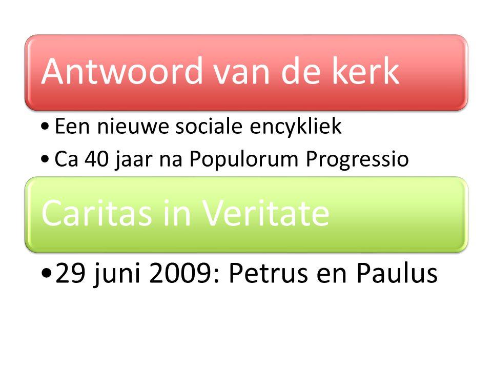 Antwoord van de kerk Een nieuwe sociale encykliek Ca 40 jaar na Populorum Progressio Caritas in Veritate 29 juni 2009: Petrus en Paulus