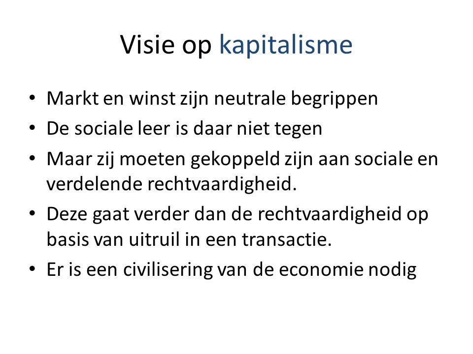 Visie op kapitalisme Markt en winst zijn neutrale begrippen De sociale leer is daar niet tegen Maar zij moeten gekoppeld zijn aan sociale en verdelende rechtvaardigheid.