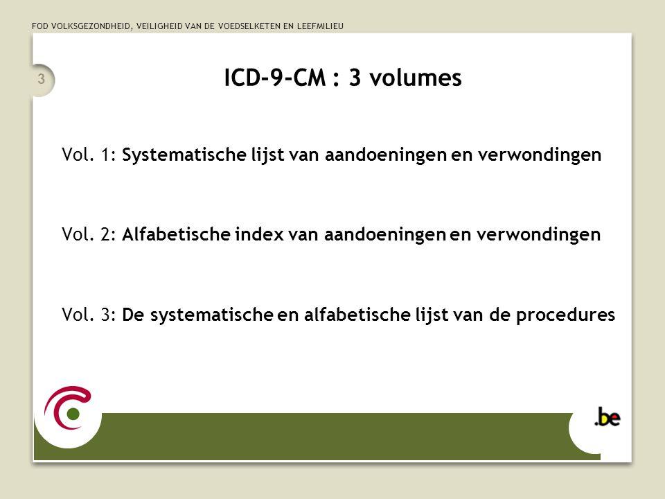 FOD VOLKSGEZONDHEID, VEILIGHEID VAN DE VOEDSELKETEN EN LEEFMILIEU 3 ICD-9-CM : 3 volumes Vol.