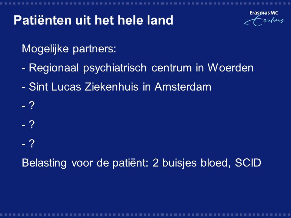 Patiënten uit het hele land  Mogelijke partners:  - Regionaal psychiatrisch centrum in Woerden  - Sint Lucas Ziekenhuis in Amsterdam  - ?  Belast