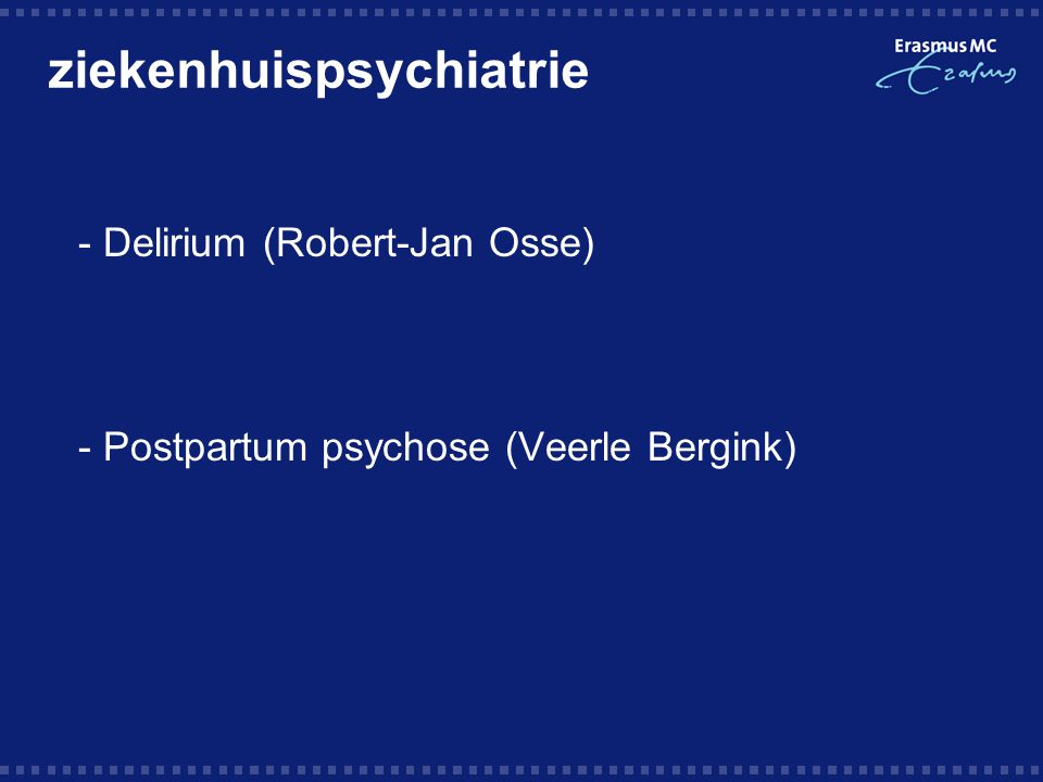  - Delirium (Robert-Jan Osse)  - Postpartum psychose (Veerle Bergink)