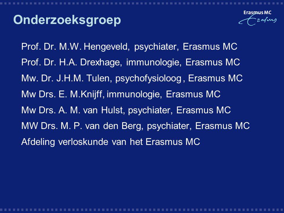 Onderzoeksgroep  Prof. Dr. M.W. Hengeveld, psychiater,Erasmus MC  Prof. Dr. H.A. Drexhage, immunologie, Erasmus MC  Mw. Dr. J.H.M. Tulen, psychofys