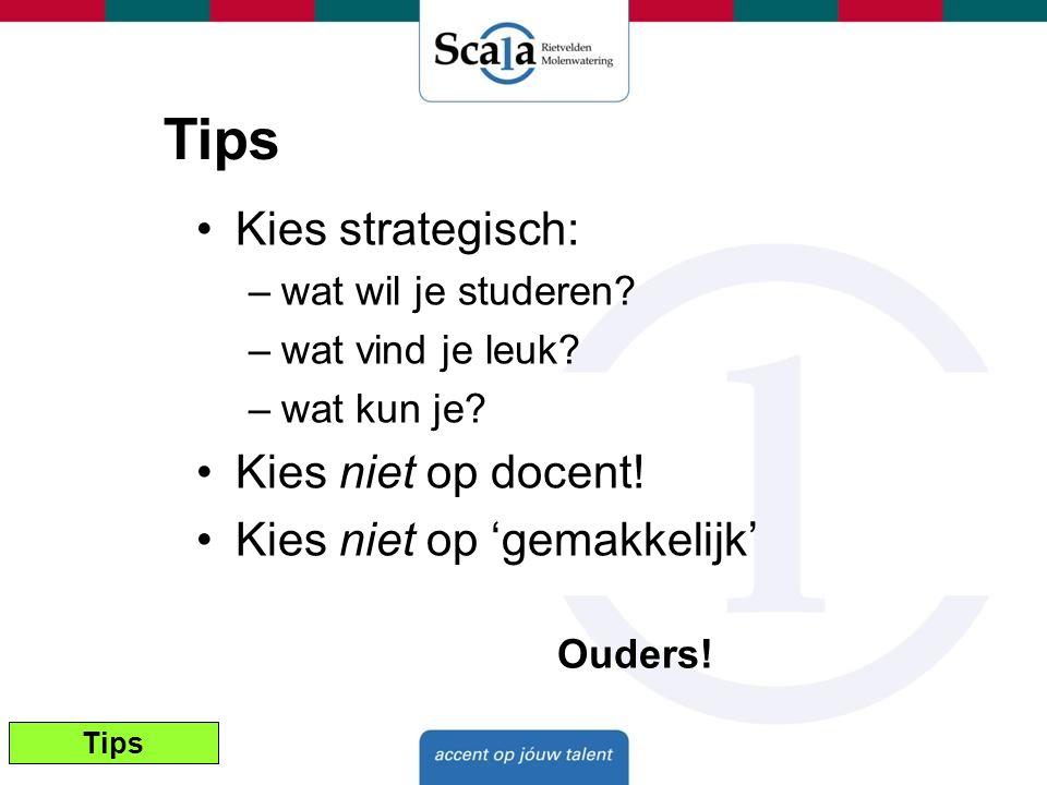 Tips Kies strategisch: –wat wil je studeren? –wat vind je leuk? –wat kun je? Kies niet op docent! Kies niet op 'gemakkelijk' Ouders! Tips