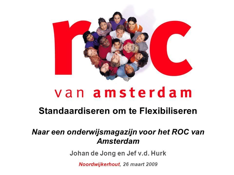 VMBOBeroepsopleidingenVolwassenenonderwijs 1 Standaardiseren om te Flexibiliseren Naar een onderwijsmagazijn voor het ROC van Amsterdam Johan de Jong