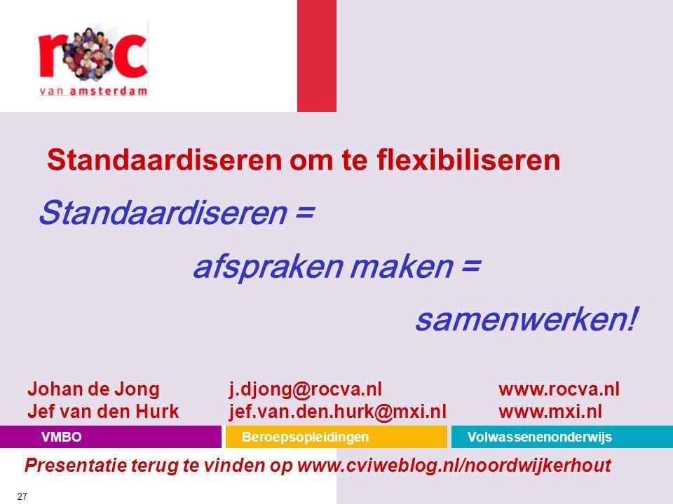 VMBOBeroepsopleidingenVolwassenenonderwijs 27 Standaardiseren om te flexibiliseren Standaardiseren = afspraken maken = samenwerken! Johan de Jongj.djo