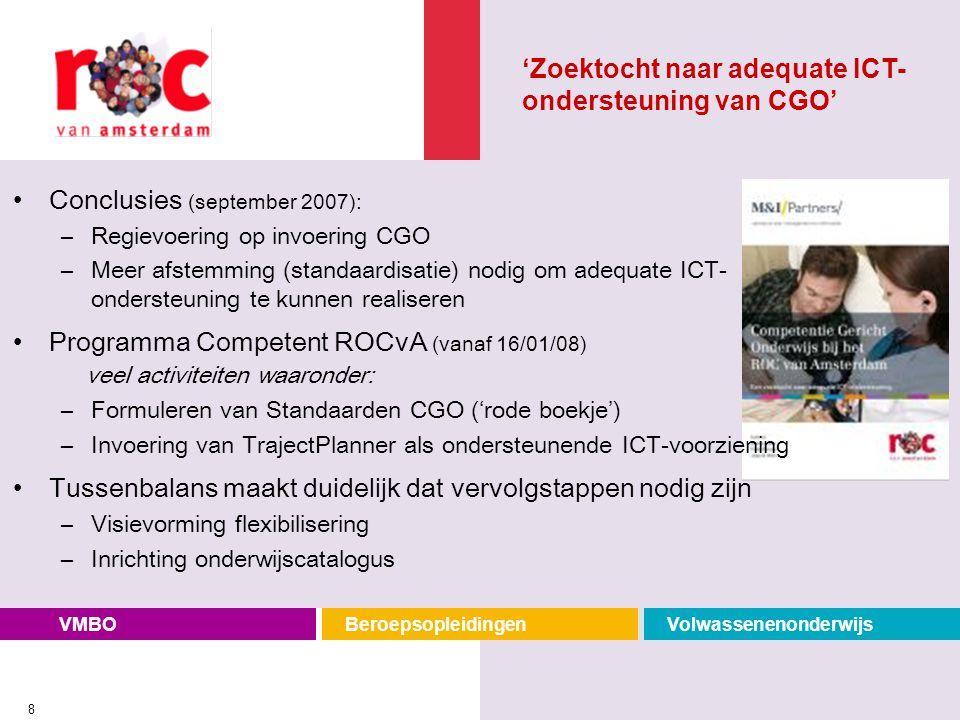 VMBOBeroepsopleidingenVolwassenenonderwijs 8 Conclusies (september 2007): –Regievoering op invoering CGO –Meer afstemming (standaardisatie) nodig om a