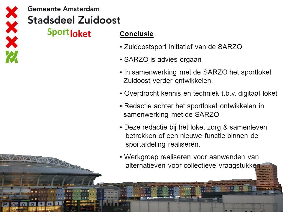 Conclusie Zuidoostsport initiatief van de SARZO SARZO is advies orgaan In samenwerking met de SARZO het sportloket Zuidoost verder ontwikkelen. Overdr