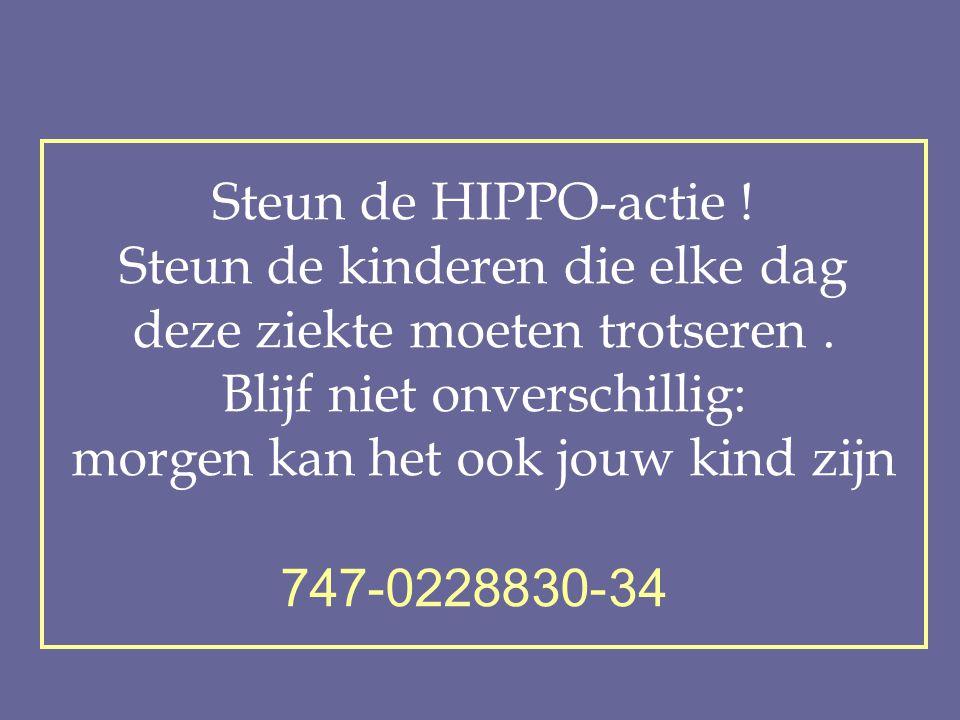 Steun de HIPPO-actie ! Steun de kinderen die elke dag deze ziekte moeten trotseren. Blijf niet onverschillig: morgen kan het ook jouw kind zijn 747-02