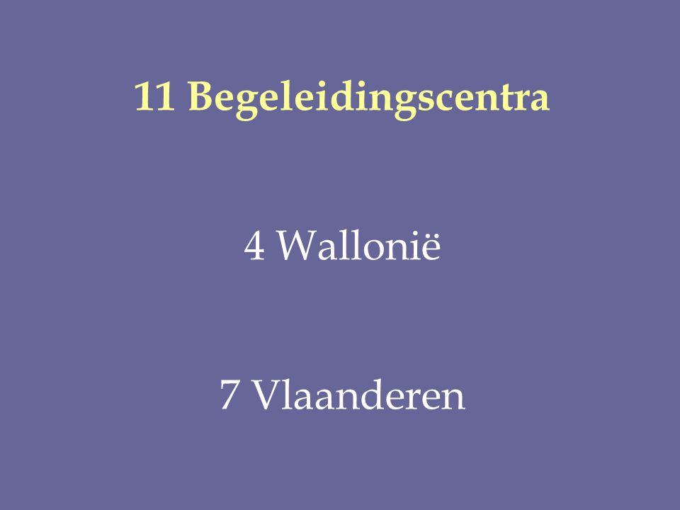 11 Begeleidingscentra 4 Wallonië 7 Vlaanderen