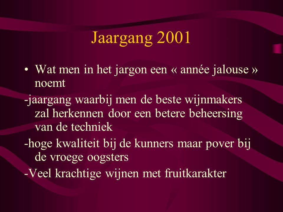 Jaargang 2001 Wat men in het jargon een « année jalouse » noemt -jaargang waarbij men de beste wijnmakers zal herkennen door een betere beheersing van