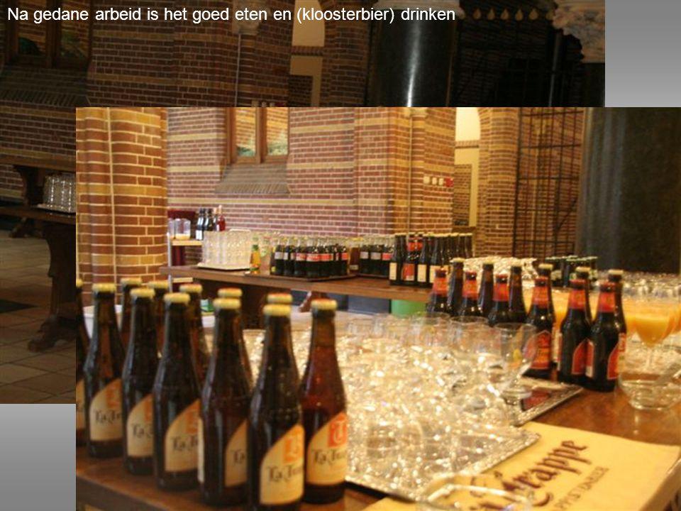 Na gedane arbeid is het goed eten en (kloosterbier) drinken