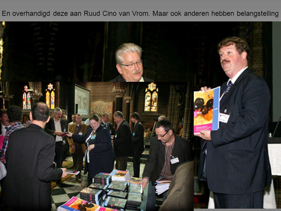 En overhandigd deze aan Ruud Cino van Vrom. Maar ook anderen hebben belangstelling
