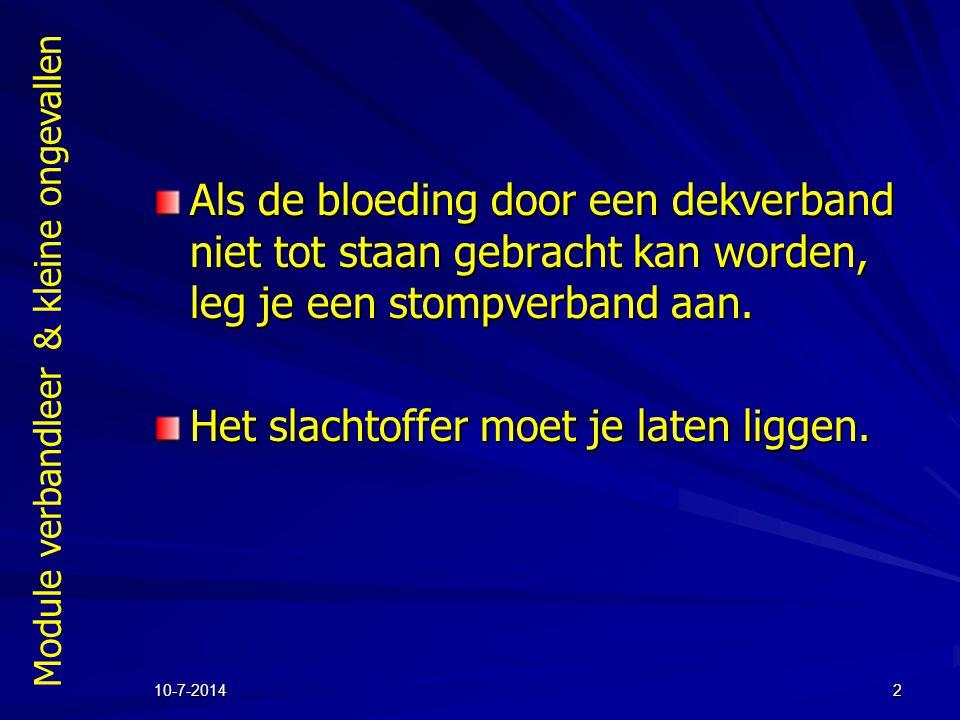 Module verbandleer & kleine ongevallen 10-7-20142 Als de bloeding door een dekverband niet tot staan gebracht kan worden, leg je een stompverband aan.