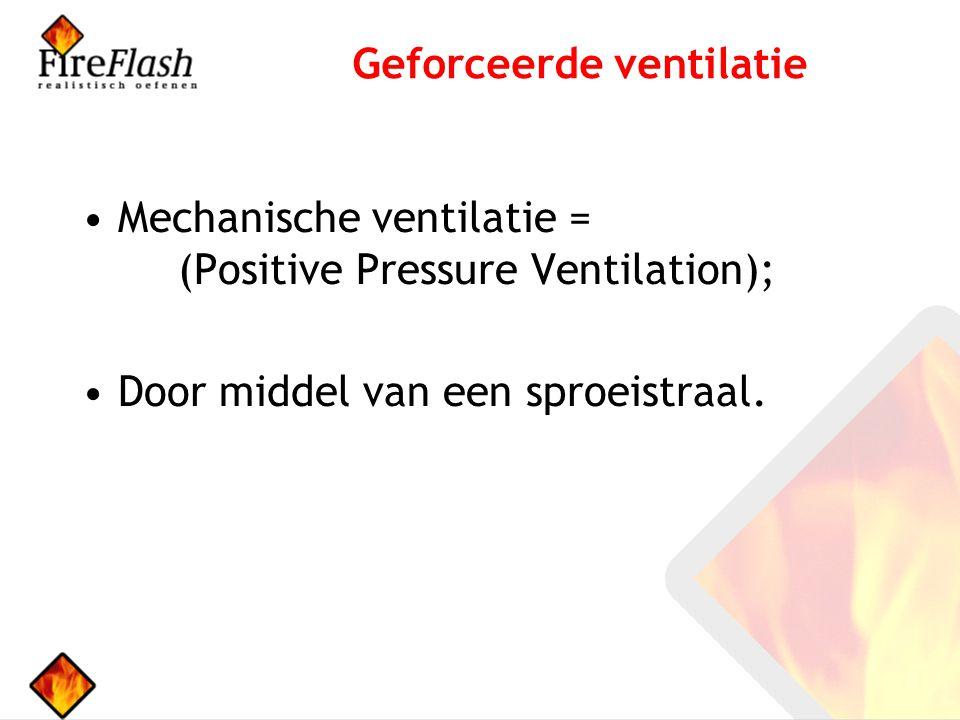 Mechanische ventilatie = (Positive Pressure Ventilation); Door middel van een sproeistraal.