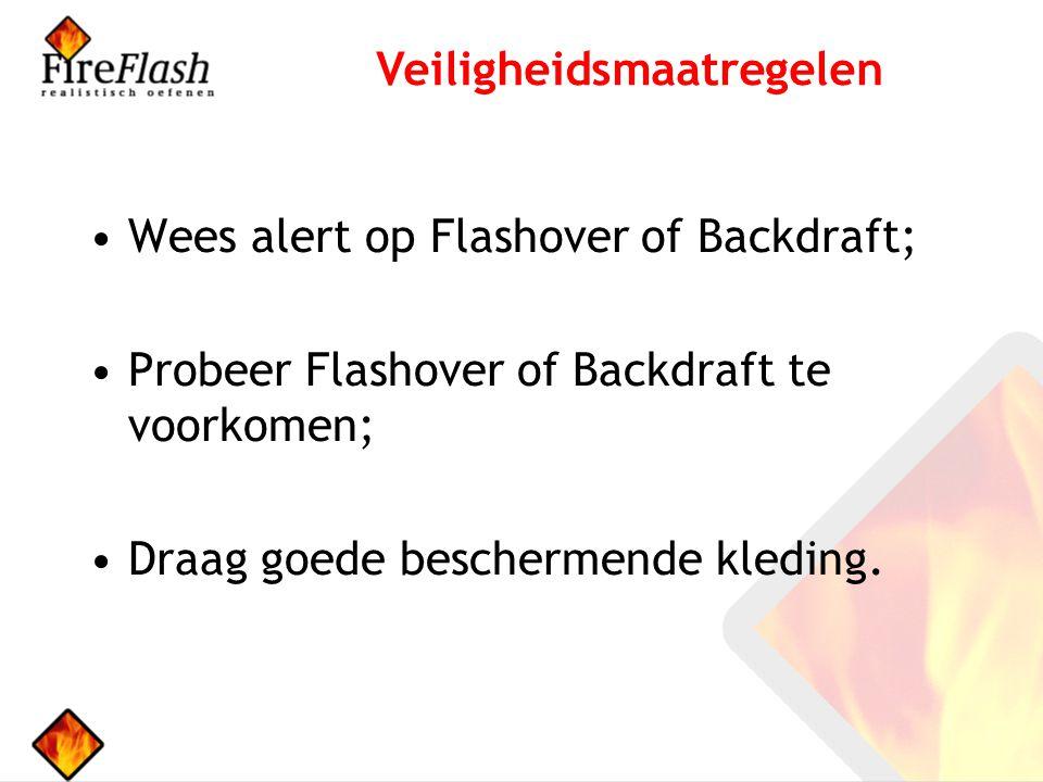 Wees alert op Flashover of Backdraft; Probeer Flashover of Backdraft te voorkomen; Draag goede beschermende kleding.