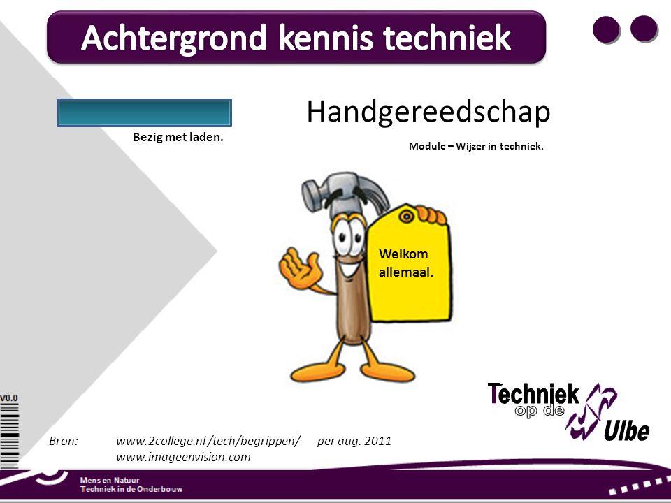 Module – Wijzer in techniek. Handgereedschap Welkom allemaal. Bron: www.2college.nl /tech/begrippen/ per aug. 2011 www.imageenvision.com Bezig met lad