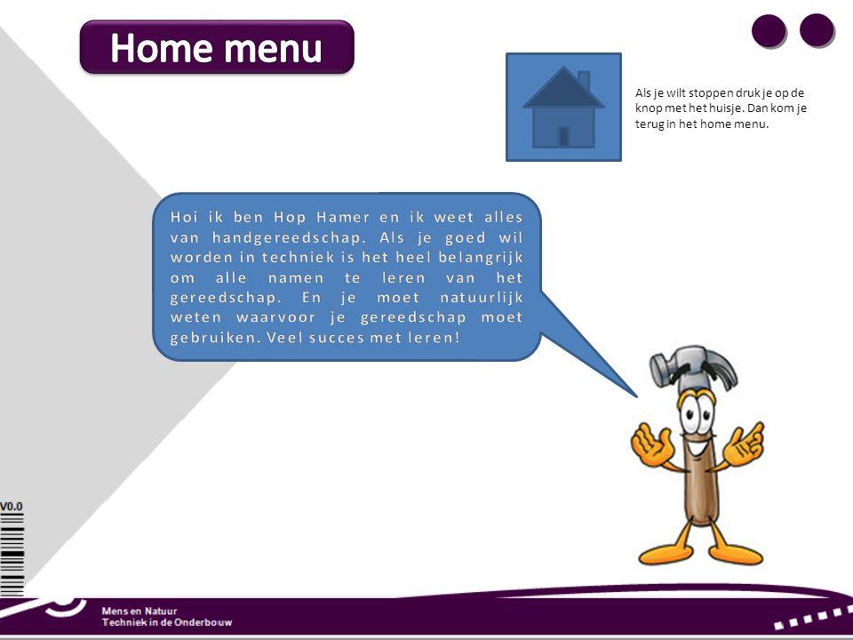 Als je wilt stoppen druk je op de knop met het huisje. Dan kom je terug in het home menu.