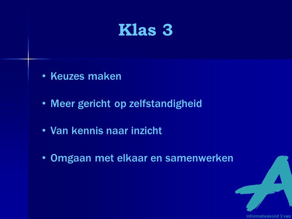 Klas 3 Keuzes maken Meer gericht op zelfstandigheid Van kennis naar inzicht Omgaan met elkaar en samenwerken Informatieavond 3 vwo