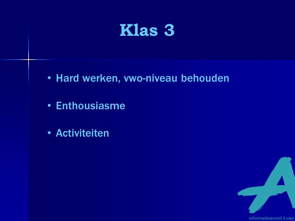 Klas 3 Hard werken, vwo-niveau behouden Enthousiasme Activiteiten Informatieavond 3 vwo