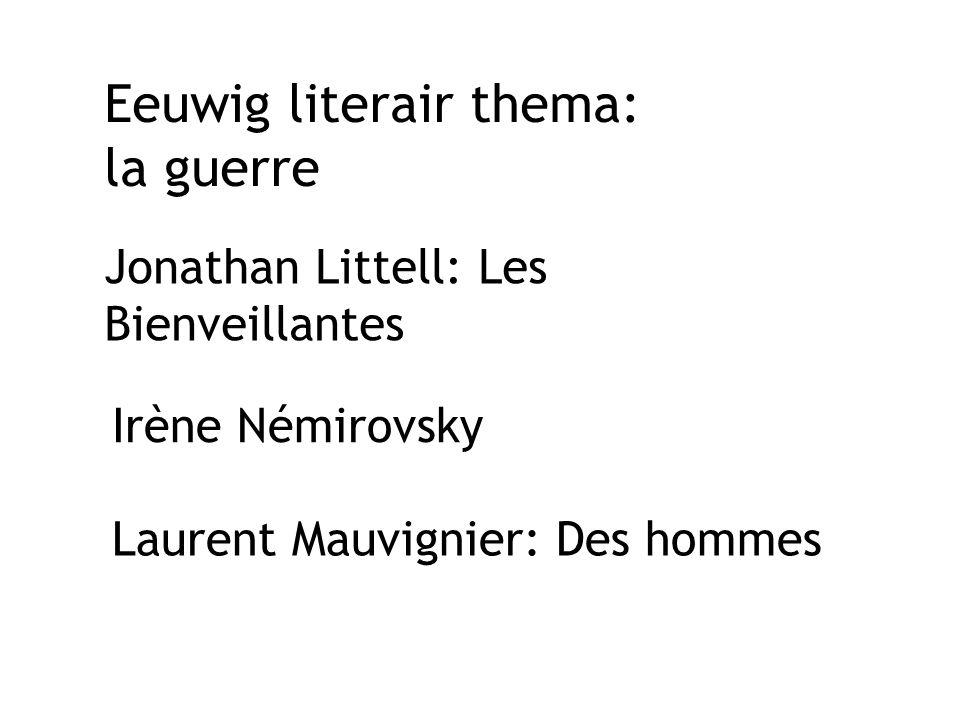 Eeuwig literair thema: la guerre Jonathan Littell: Les Bienveillantes Irène Némirovsky Laurent Mauvignier: Des hommes