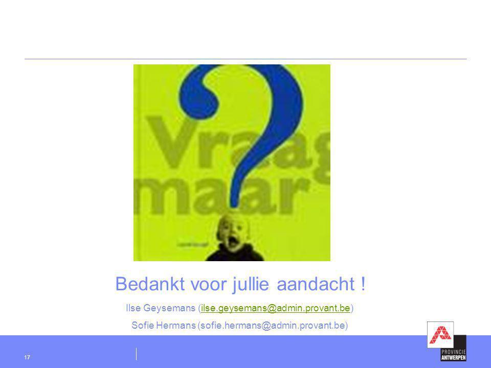 17 Bedankt voor jullie aandacht ! Ilse Geysemans (ilse.geysemans@admin.provant.be)ilse.geysemans@admin.provant.be Sofie Hermans (sofie.hermans@admin.p