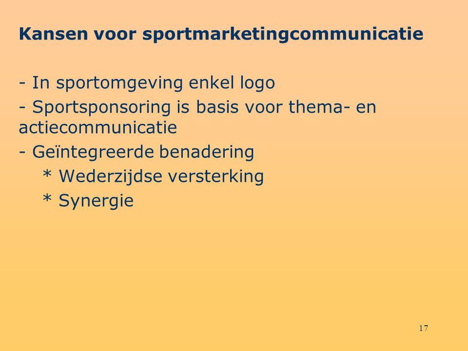 17 Kansen voor sportmarketingcommunicatie - In sportomgeving enkel logo - Sportsponsoring is basis voor thema- en actiecommunicatie - Geïntegreerde be