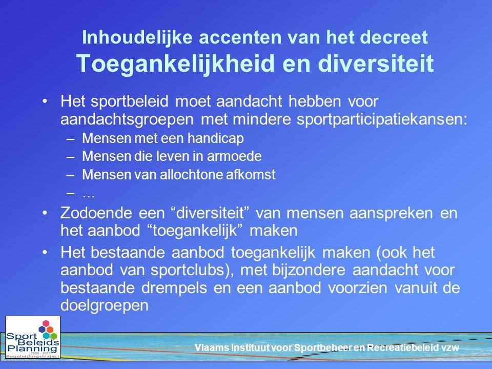 Vlaams Instituut voor Sportbeheer en Recreatiebeleid vzw Inhoudelijke accenten van het decreet Toegankelijkheid en diversiteit Het sportbeleid moet aa
