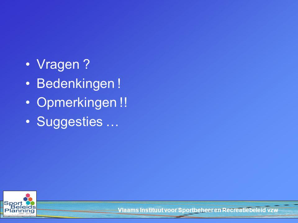 Vlaams Instituut voor Sportbeheer en Recreatiebeleid vzw Vragen ? Bedenkingen ! Opmerkingen !! Suggesties …
