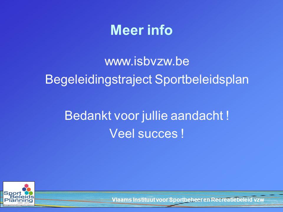 Vlaams Instituut voor Sportbeheer en Recreatiebeleid vzw Meer info www.isbvzw.be Begeleidingstraject Sportbeleidsplan Bedankt voor jullie aandacht .