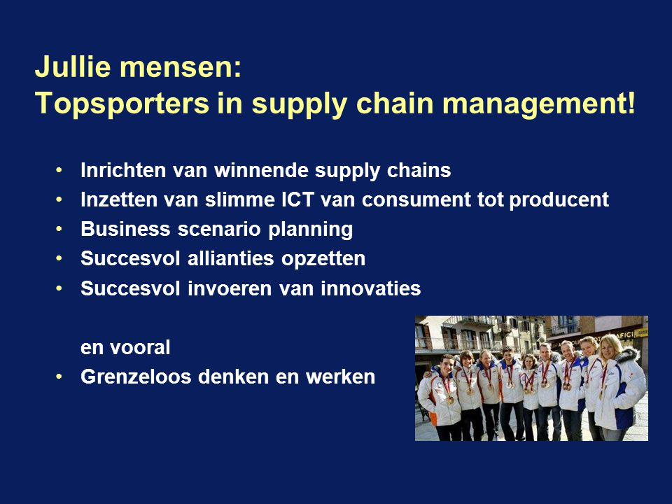 Jullie mensen: Topsporters in supply chain management.