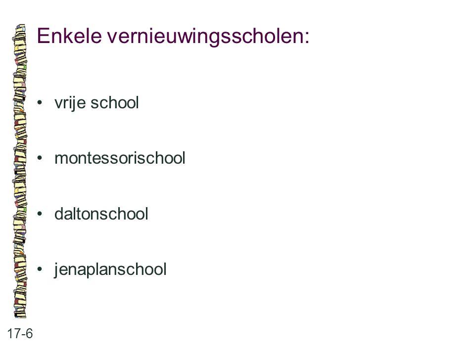 Enkele vernieuwingsscholen: 17-6 vrije school montessorischool daltonschool jenaplanschool