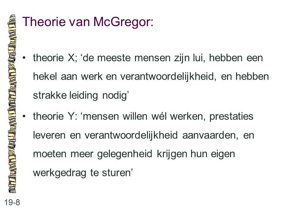 Theorie van McGregor: 19-8 theorie X; 'de meeste mensen zijn lui, hebben een hekel aan werk en verantwoordelijkheid, en hebben strakke leiding nodig'