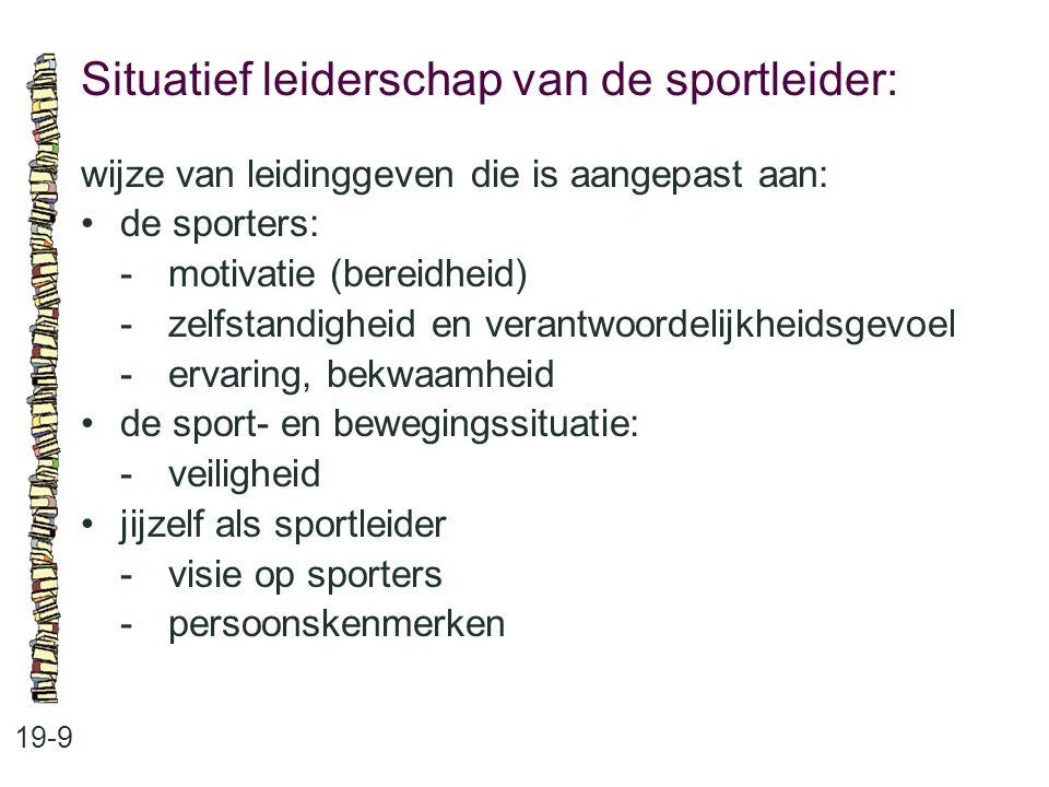 Situatief leiderschap van de sportleider: 19-9 wijze van leidinggeven die is aangepast aan: de sporters: -motivatie (bereidheid) -zelfstandigheid en v