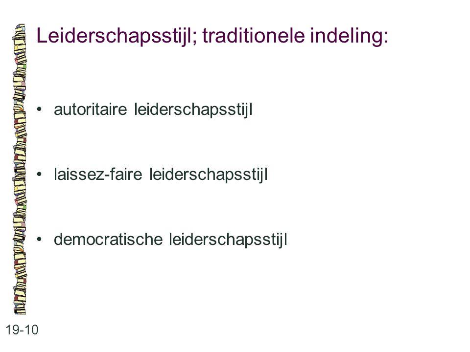 Leiderschapsstijl; traditionele indeling: 19-10 autoritaire leiderschapsstijl laissez-faire leiderschapsstijl democratische leiderschapsstijl