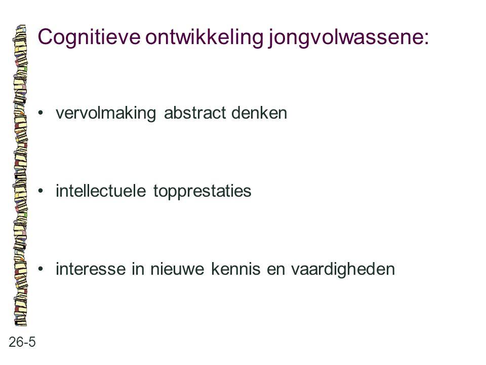 Cognitieve ontwikkeling jongvolwassene: 26-5 vervolmaking abstract denken intellectuele topprestaties interesse in nieuwe kennis en vaardigheden