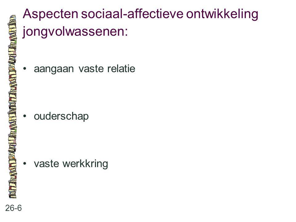 Aspecten sociaal-affectieve ontwikkeling jongvolwassenen: 26-6 aangaan vaste relatie ouderschap vaste werkkring