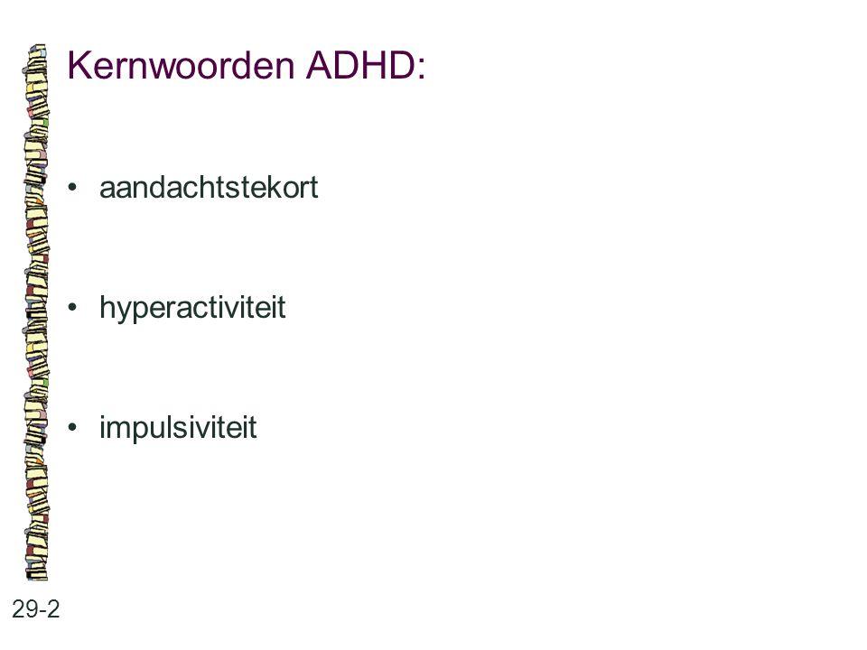 Kernwoorden ADHD: 29-2 aandachtstekort hyperactiviteit impulsiviteit