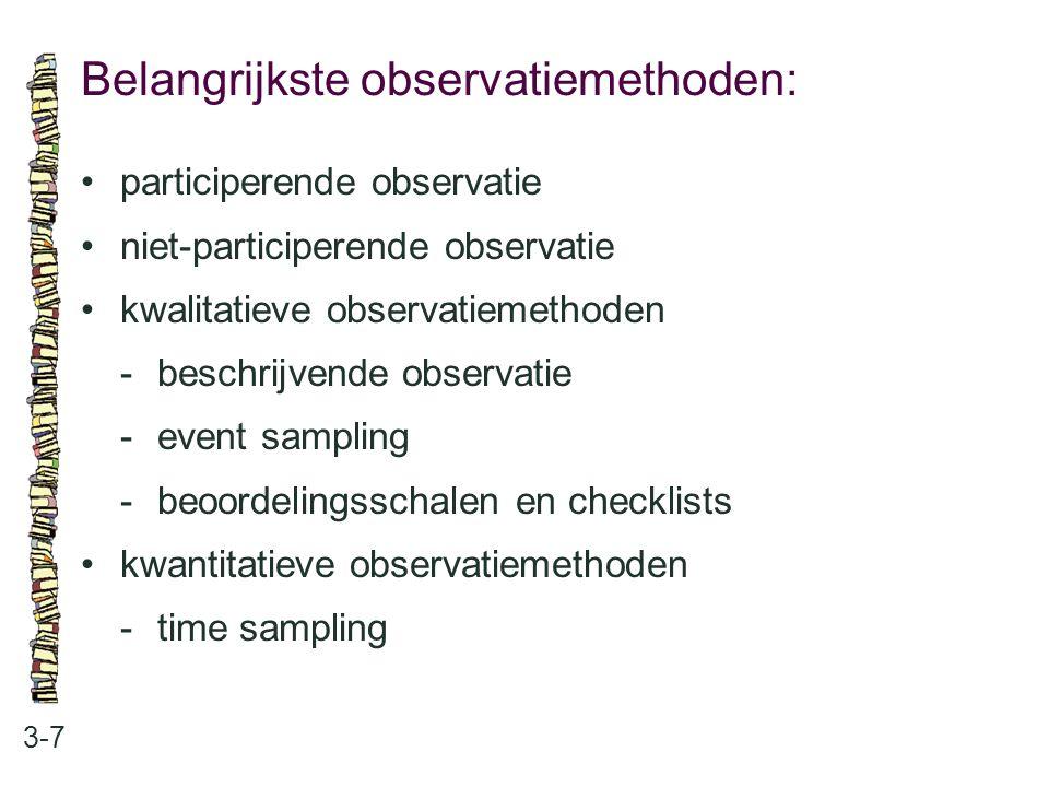 Belangrijkste observatiemethoden: 3-7 participerende observatie niet-participerende observatie kwalitatieve observatiemethoden -beschrijvende observat