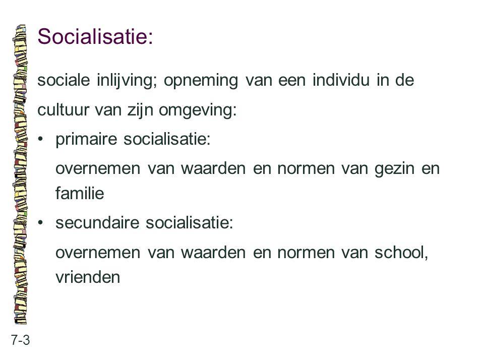 Socialisatie: 7-3 sociale inlijving; opneming van een individu in de cultuur van zijn omgeving: primaire socialisatie: overnemen van waarden en normen