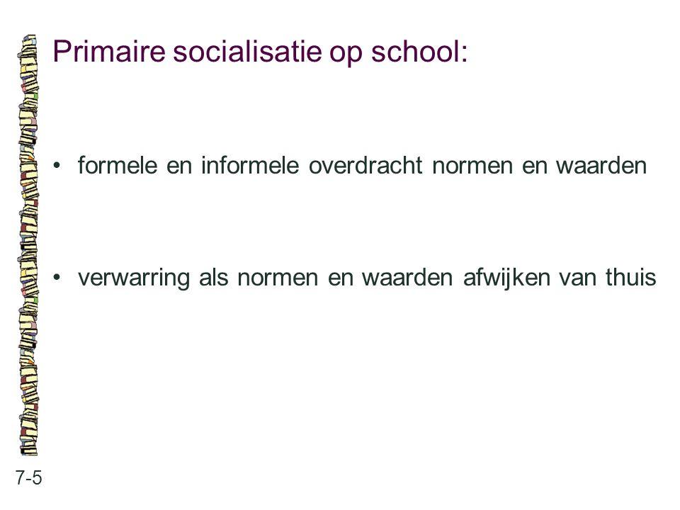 Primaire socialisatie op school: 7-5 formele en informele overdracht normen en waarden verwarring als normen en waarden afwijken van thuis