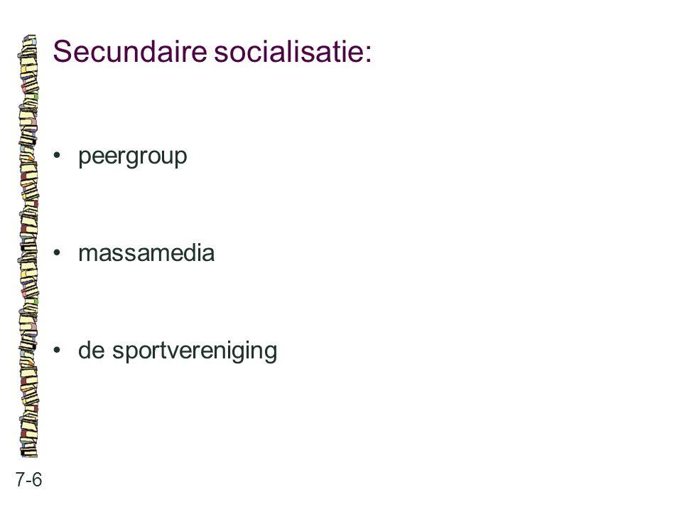 Secundaire socialisatie: 7-6 peergroup massamedia de sportvereniging