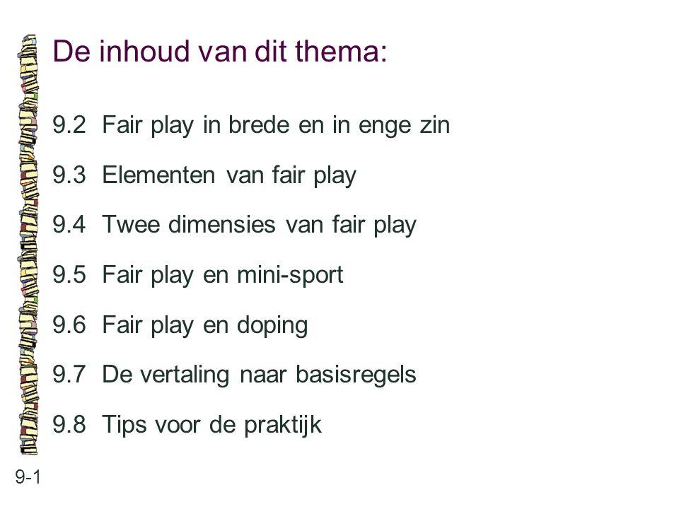 De inhoud van dit thema: 9-1 9.2Fair play in brede en in enge zin 9.3 Elementen van fair play 9.4 Twee dimensies van fair play 9.5 Fair play en mini-s