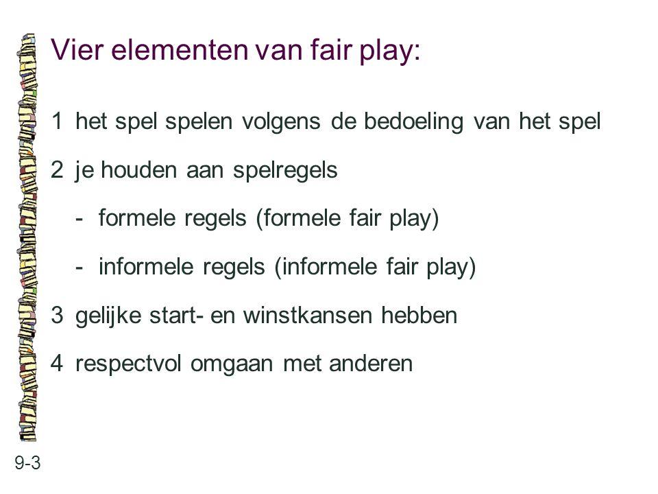Vier elementen van fair play: 9-3 1het spel spelen volgens de bedoeling van het spel 2je houden aan spelregels -formele regels (formele fair play) -in