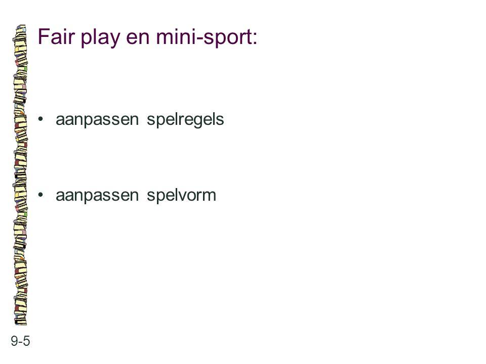 Fair play en mini-sport: 9-5 aanpassen spelregels aanpassen spelvorm