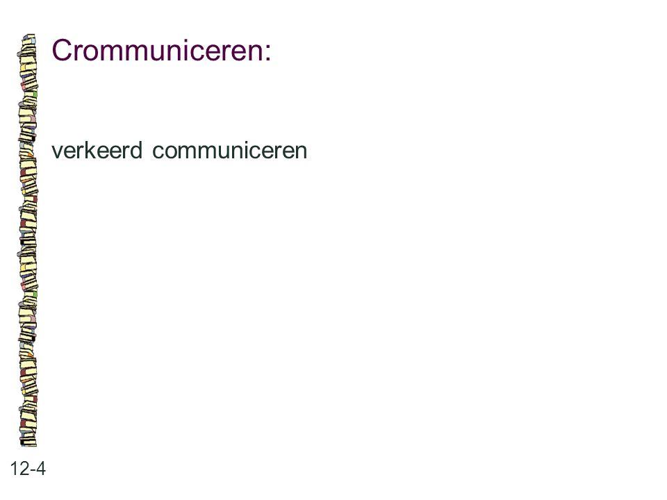 Crommuniceren: 12-4 verkeerd communiceren