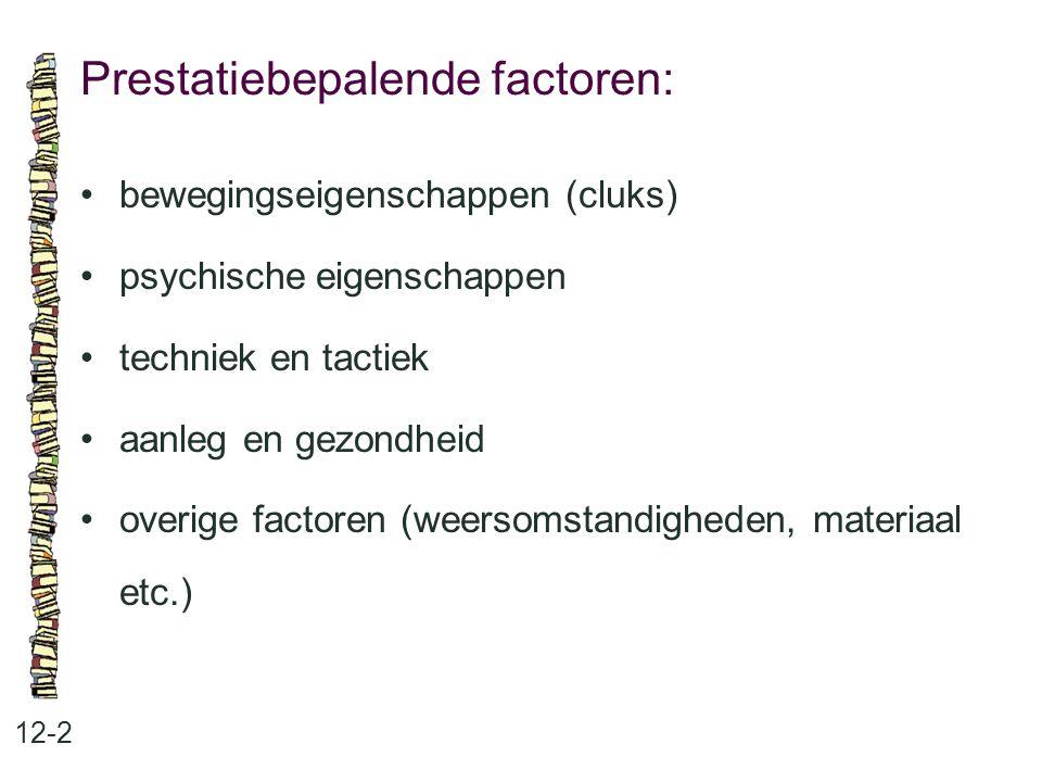 Prestatiebepalende factoren: 12-2 bewegingseigenschappen (cluks) psychische eigenschappen techniek en tactiek aanleg en gezondheid overige factoren (w