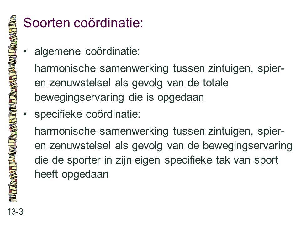 Soorten coördinatie: 13-3 algemene coördinatie: harmonische samenwerking tussen zintuigen, spier- en zenuwstelsel als gevolg van de totale bewegingser